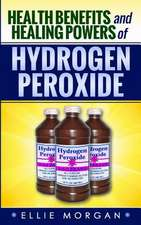 Health Benefits and Healing Powers of Hydrogen Peroxide