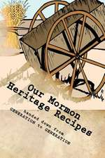 Our Mormon Heritage Recipes Handed Down from Generation to Generation