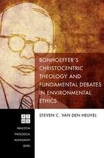 Bonhoeffer's Christocentric Theology and Fundamental Debates in Environmental Ethics