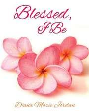 Blessed, I Be