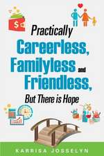 Practically Careerless, Familyless and Friendless, But There Is Hope