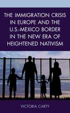 Immigration Crisis in Europe and the U.S.-Mexico Border in the New Era of Heightened Nativism