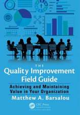 The Quality Improvement Field Guide:  Achieving and Maintaining Value in Your Organization
