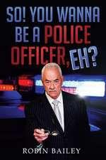 So! You Wanna Be a Police Officer, Eh?