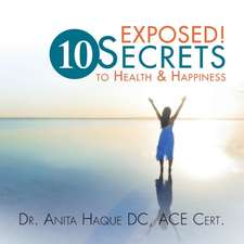 Exposed! 10 Secrets to Health and Happiness
