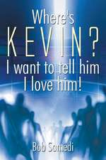 Where's Kevin? I want to tell him I love him!
