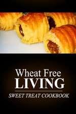 Wheat Free Livin' - Sweet Treat Cookbook