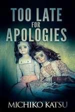 Too Late for Apologies