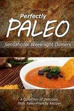 Perfectly Paleo - Sensational Weeknight Dinners