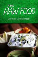 Real Raw Food - Dinner and Lunch Cookbook