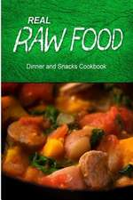 Real Raw Food - Dinner and Snacks