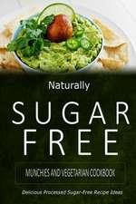 Naturally Sugar-Free - Munchies and Vegetarian Cookbook