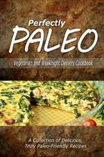 Perfectly Paleo - Vegetarian and Weeknight Dinners