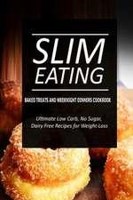 Slim Eating - Baked Treats and Weeknight Dinners Cookbook