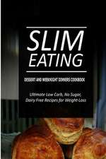 Slim Eating - Dessert and Weeknight Dinners Cookbook