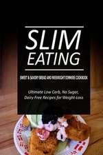 Slim Eating - Sweet & Savory Breads and Weeknight Dinners Cookbook