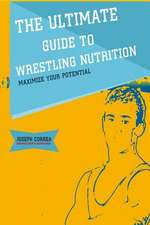 The Ultimate Guide to Wrestling Nutrition