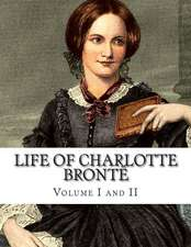 Life of Charlotte Bronte Volume I and II