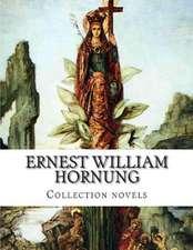 Ernest William Hornung, Collection Novels
