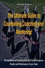 The Ultimate Guide to Counselling, Coaching and Mentoring