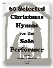 60 Selected Christmas Hymns for the Solo Performer-Cello Version