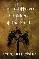 The Indifferent Children of the Earth