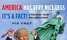 America Has Very Nice Legs—It's a Fact!: A President Trump Mix and Match Book