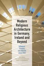 Modern Religious Architecture in Germany, Ireland and Beyond: Influence, Process and Afterlife since 1945