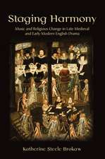 Staging Harmony: Music and Religious Change in Late Medieval and Early Modern English Drama