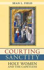 Courting Sanctity: Holy Women and the Capetians