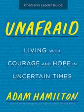 Unafraid Children's Leader Guide: Living with Courage and Hope in Uncertain Times