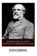 Lee and His Cause, Or, the Why and How of the War Between the States