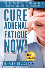 Cure Adrenal Fatigue Now!