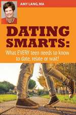 Dating Smarts - What Every Teen Needs to Date, Relate or Wait