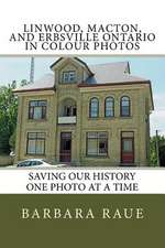 Linwood, Macton, and Erbsville Ontario in Colour Photos