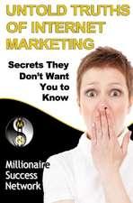Untold Truths of Internet Marketing