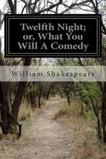 Twelfth Night; Or, What You Will a Comedy