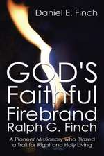 God's Faithful Firebrand Ralph G. Finch