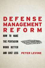 Defense Management Reform: How to Make the Pentagon Work Better and Cost Less