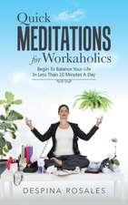 Quick Meditations for Workaholics: Begin to Balance Your Life in Less Than 10 Minutes a Day