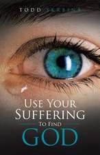 Use Your Suffering to Find God