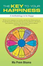 The Key to Your Happiness:  A Methodology to Be Happy