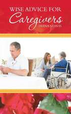 Wise Advice for Caregivers