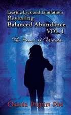 Leaving Lack and Limitation; Revealing Balanced Abundance Vol. 1