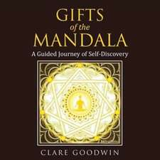 Gifts of the Mandala: A Guided Journey of Self-Discovery