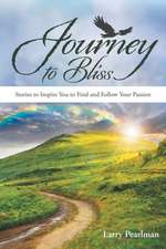 Journey to Bliss: Stories to Inspire You to Find and Follow Your Passion