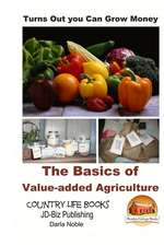 Turns Out You Can Grow Money - The Basics of Value-Added Agriculture