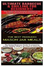 Ultimate Barbecue and Grilling for Beginners & the Best Prepared Mason Jar Meals