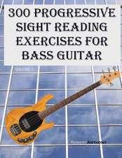 300 Progressive Sight Reading Exercises for Bass Guitar