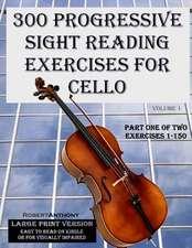 300 Progressive Sight Reading Exercises for Cello Large Print Version
